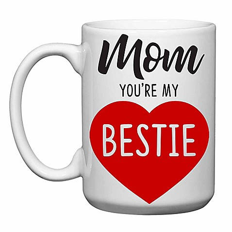 Love You A Latte Shop Quot Mom You Re My Bestie Quot Mug Bed