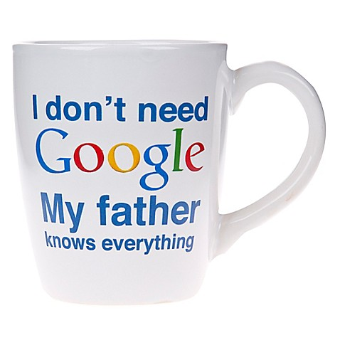 Home Essentials & Beyond I Don't Need Google My Father Knows Everything Mug at Bed Bath & Beyond in Cypress, TX   Tuggl