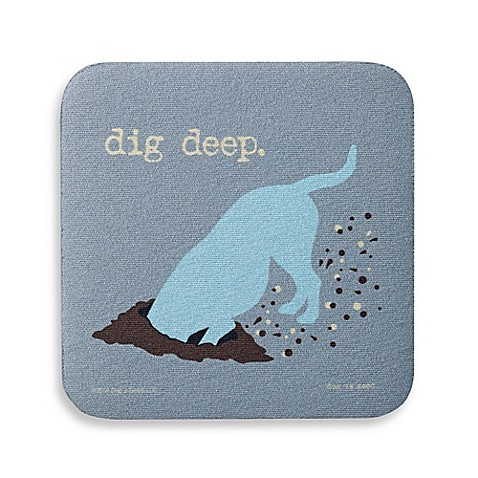 Dog Is Good Quot Dig Deep Quot Coaster Bed Bath Amp Beyond