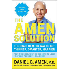 The Amen Solution: The Brain Healthy Way to Get Thinner, Smarter, Happier