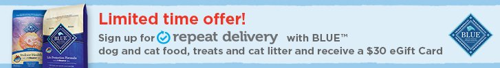 Limited time offer! Sign up for repeat delivery with BLUE dog and cat food, treats and cat litter and receive a $30 eGift Card