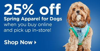 25% off Spring Apparel for Dogs when you buy online and pick up in-store - Shop Now