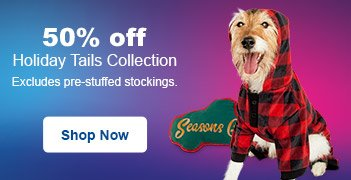 25% off Holiday Tails Collection - Excludes pre-stuffed stockings - Shop Now
