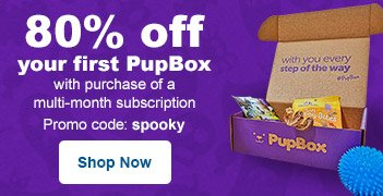 80% off your first PupBox with purchase of a multi-month subscription - promo code: spooky - Shop Now