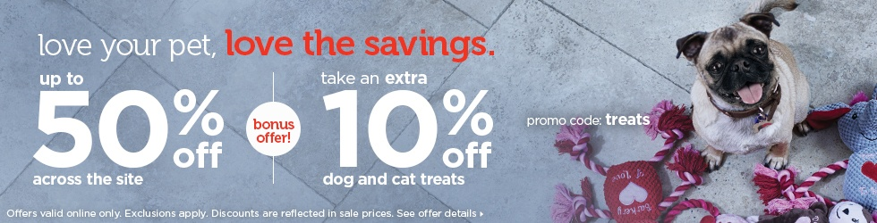 up to 50% off across the site - bonus offer - take an extra 10% off dog and cat treats - promo code: treats