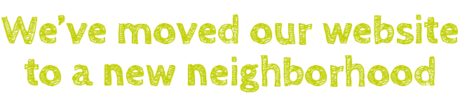 We've moved our website to a new neighborhood