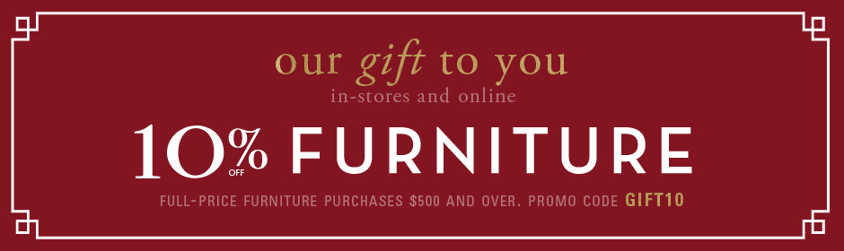 10% off full-price furniture purchases $500 and over, promo code GIVE10.