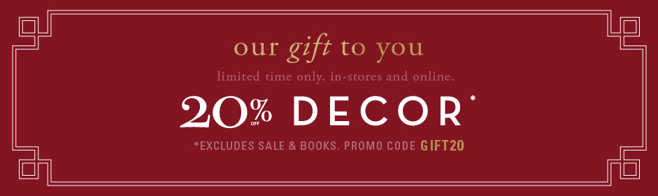 20% off decor, excluding books and sale. Promo code GIFT20.