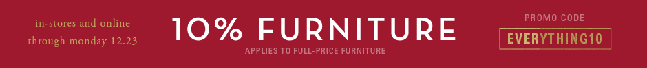 10% off full-price furniture purchases, promo code EVERYTHING10.