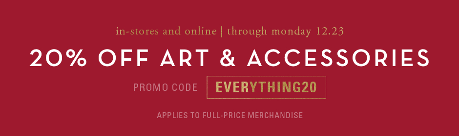 20% off art and accessories, excluding sale, promo code EVERYTHING20.