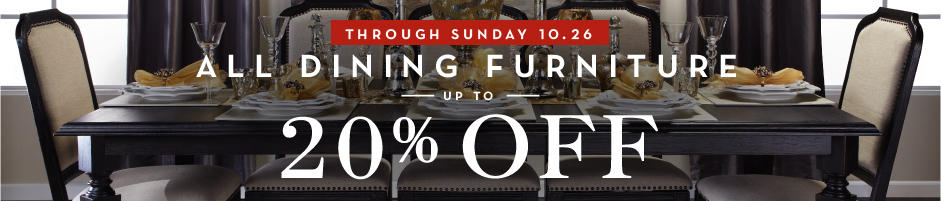 Through 10.26 save up to 20% on dining furniture