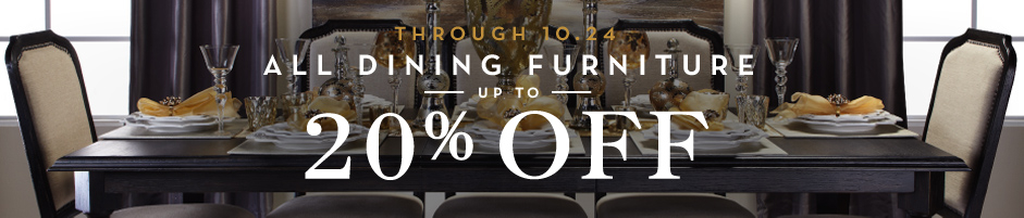 Through 10.24 save up to 20% on dining furniture