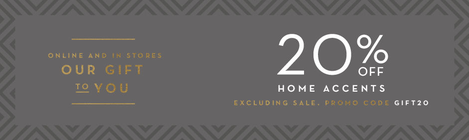 20% off home accessories, excluding sale. Promo code GIFT20.