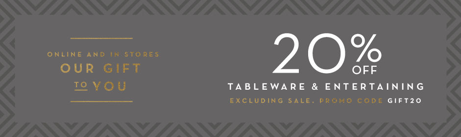20% off tableware, excluding sale. Promo code GIFT20.