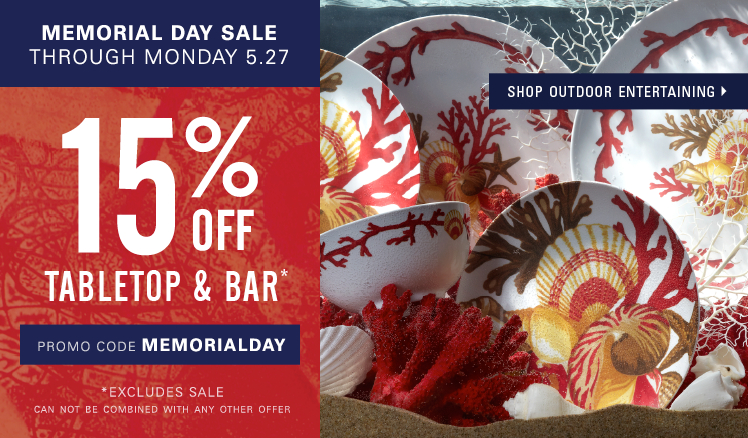 Memorial Day Sale through Monday, May 27. 15% off tabletop and bar. Excluding sale. Enter promo code MEMORIALDAY.