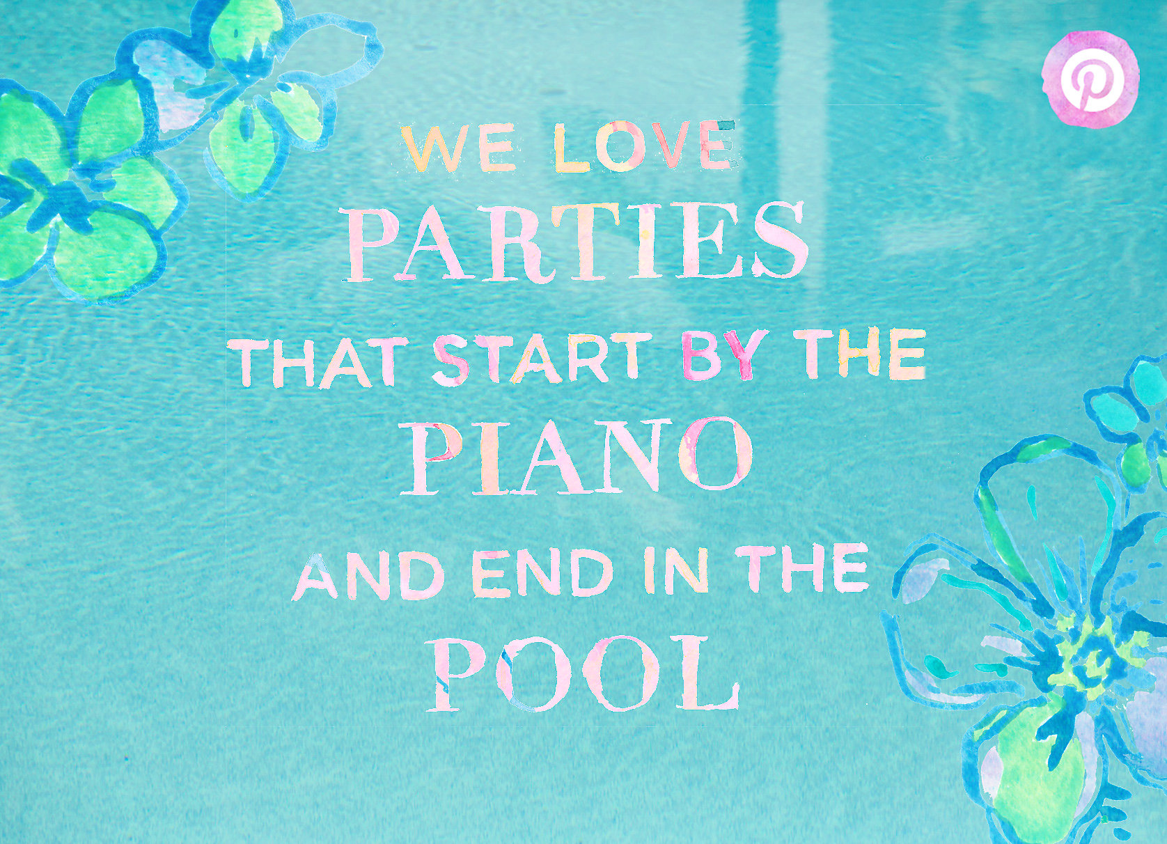 Lilly Pulitzer quote about parties that start by the piano and end by the pool