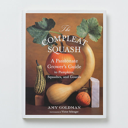 The Compleat Squash: A Passionate Grower's Guide to Pumpkin, Squashes, and Gourds