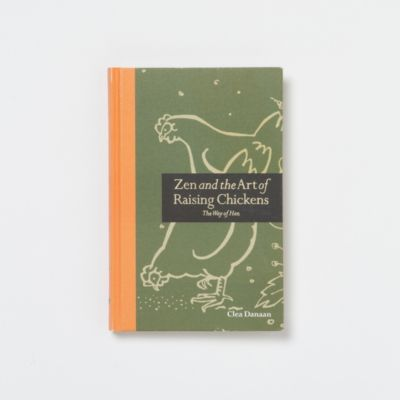 The Way of the Hen: Zen & the Art of Raising Chickens