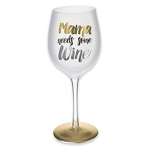 Quot Mama Needs Some Wine Quot Wine Glass Bed Bath Amp Beyond