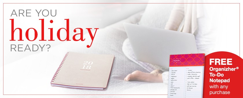 Are you holiday ready? FREE Organizher® To-Do Notepad with any purchase.