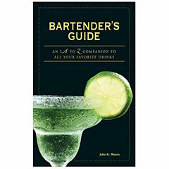 Bartender's Guide: An A to Z Companion to All Your Favorite Drinks