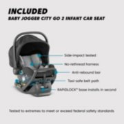 Included Baby Jogger City Go 2 Infant Car Seat, side-impact tested, no-rethread harness, anti-rebound bar, taxi-safe belt path, RAPID LOCK base installs in second, tested to extremes to meet or exceed federal safety standards image number 2