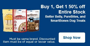 Buy 1, Get 1 50% off Entire Stock Better Belly, PureBites and SmartBones - Must be same brand. Discounted item must be of equal or lesser value. - Shop Now