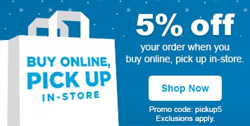 5% off your order when you buy online, pick up in-store with promo code: pickup5 - see details