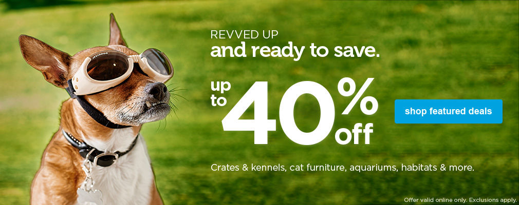 up to 40% off crates & kennels, cat furniture, aquariums, habitats & more - shop featured deals