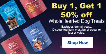 Buy 1, Get 1 50% off Wholehearted Dog Treats - Excludes dental treats - Discounted item must be of equal or lesser value - Shop Now