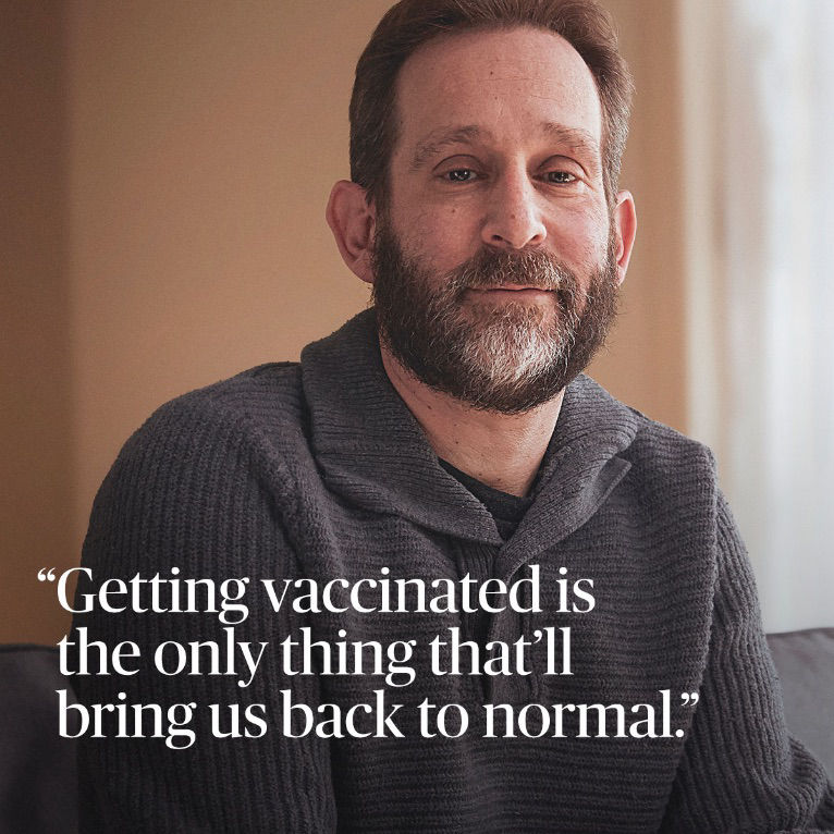 """Judd Ross """"Getting vaccinated is the only thing that'll bring us back to normal."""""""